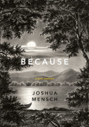 Because, a lyric memoir by Joshua Mensch