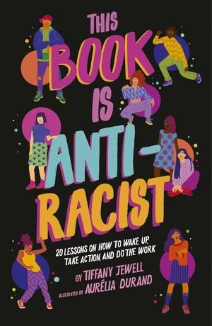 Cover: This Book Is Anti-Racist by Tiffany Jewell